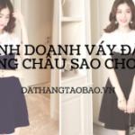 Hình ảnh nguồn hàng Kinh doanh hàng váy đầm thời trang Quảng châu sao cho lời? giá sỉ quảng châu taobao 1688 trung quốc về TpHCM