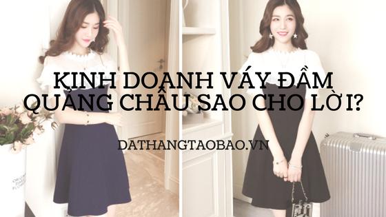 Hình ảnh nguồn hàng Kinh doanh váy đầm thời trang Quảng châu sao cho lời? giá sỉ quảng châu taobao 1688 trung quốc về TpHCM